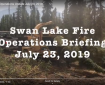 Swan Lake Fire Operations Update July 23, 2019